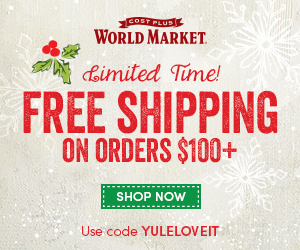 Enjoy free Shipping at World Market on orders totaling $100+ from 11/27 - 12/24. Use code yuleloveit