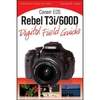 Canon EOS Rebel T3i / 600D Digital Field Guide @ Walmart.com